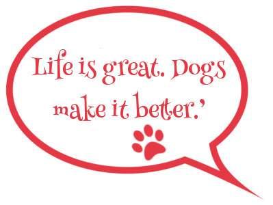 speech bubble life is great. dogs make it better